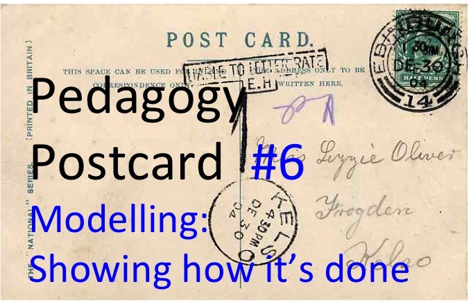 Pedagogy Postcard #6: Modelling: Showing how it's done
