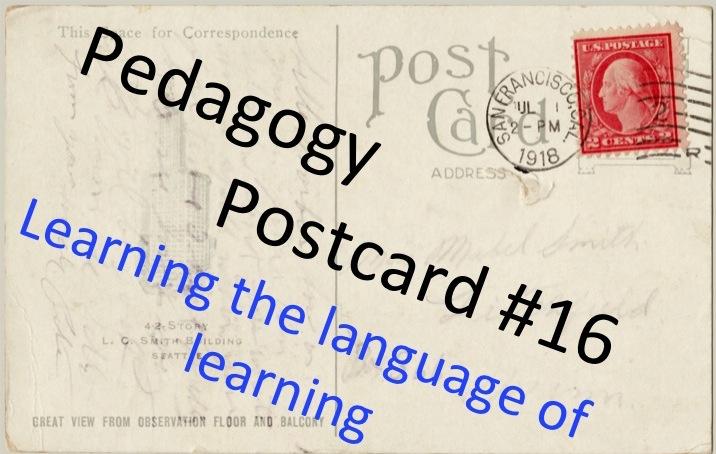 Pedagogy Postcard #16: Learning the language of learning
