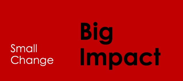 Small change; big impact. Six suggestions.